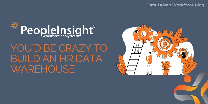 You'd be crazy to build an HR Data Warehouse