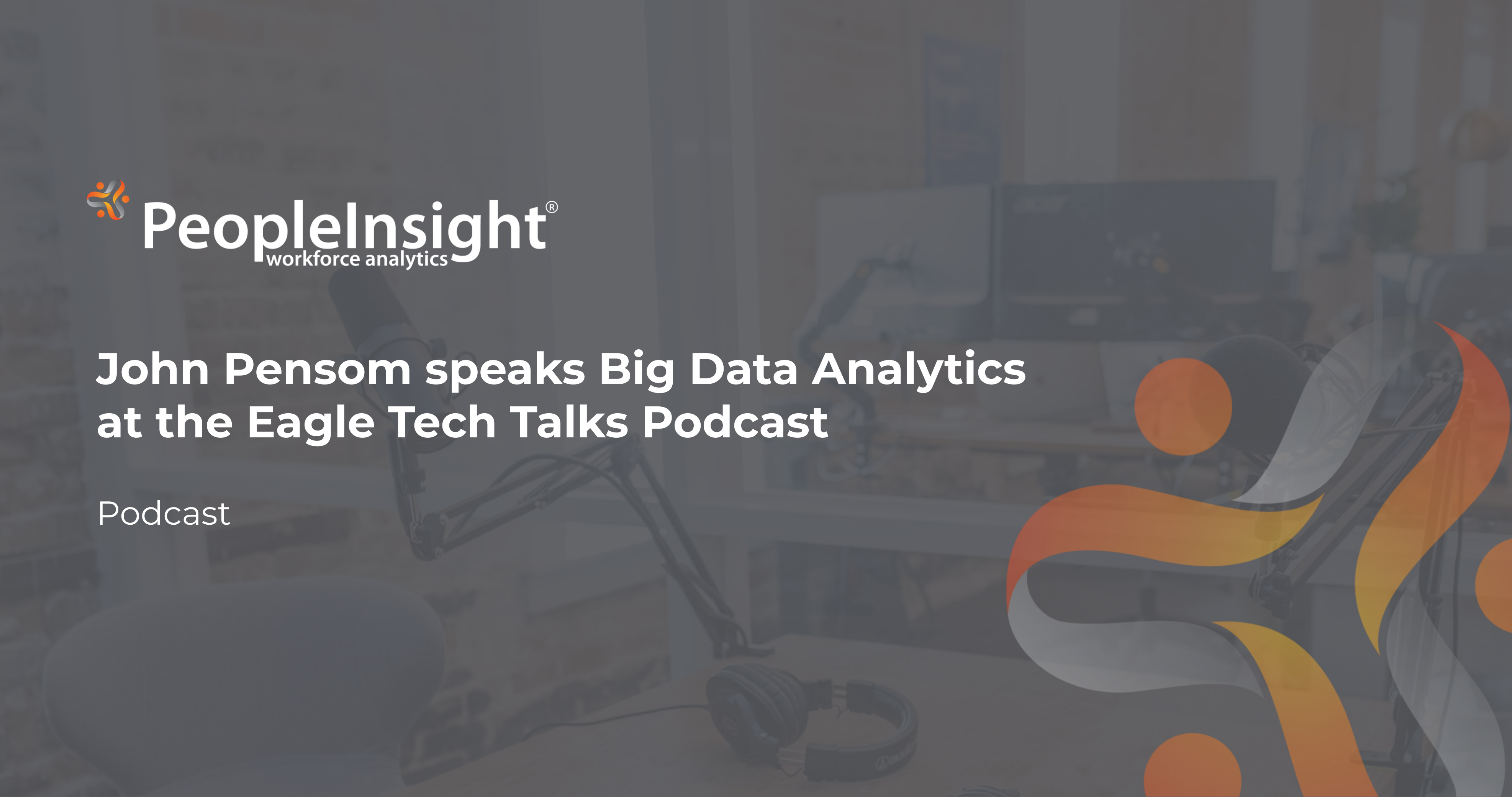 John Pensom speaks Big Data Analytics at the Eagle Tech Talks Podcast